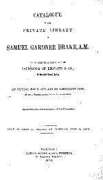 Catakigue of the Private Library of Samuel Gardner Drake;