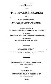 Sequel to the English Reader, Or, Elegant Selections in Prose and Poetry: Designed to Improve the Highest Class of Learners in Reading, to Establish a Taste for Just and Accurate Composition, and to Promote the Interest of Piety and Virtue