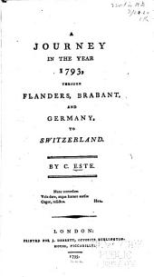 A Journey in the Year 1793, Through Flanders, Brabant, and Germany, to Switzerland