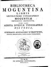 Bibliotheca moguntina libris saeculo primo typographico Moguntiae impressis instructa: hinc inde addita inventae typographiae historia