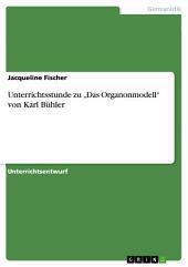 """Unterrichtsstunde zu """"Das Organonmodell"""" von Karl Bühler"""