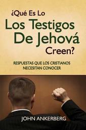 ¿Qué Es Lo Que Los Testigos De Jehová Creen? Respuestas Que Los Cristianos Necesitan Conocer