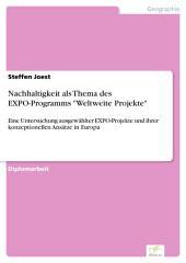 """Nachhaltigkeit als Thema des EXPO-Programms """"Weltweite Projekte"""": Eine Untersuchung ausgewählter EXPO-Projekte und ihrer konzeptionellen Ansätze in Europa"""