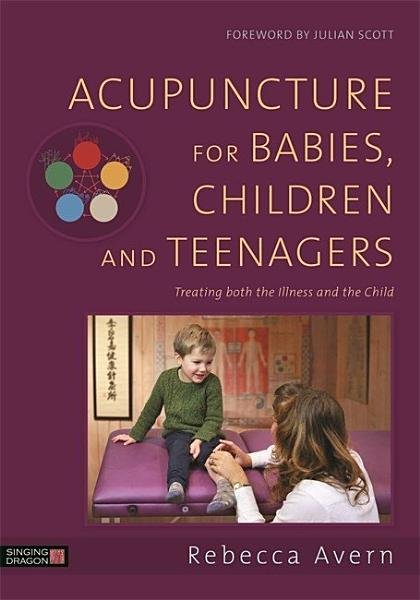 Acupuncture for Babies  Children and Teenagers PDF