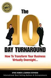 The 10 Day Turnaround: How to Transform Your Business Virtually Overnight