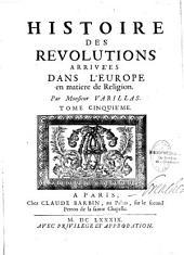 Histoire des revolutions arrivées dans l' Europe en matiere de Religion. Par Monsieur Varillas. Tome premier [- Tome sixième]