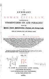 A Summary of the Roman Civil Law: Illustrated by Commentaries on and Parallels from the Mosaic, Canon, Mohammedan, English and Foreign Law, with an Appendix, Map, and General Index, Volume 4