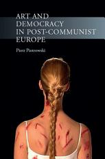 Art and Democracy in Post Communist Europe PDF