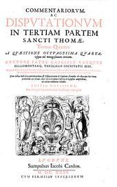 Commentariorum, Ac Disputationum In Tertiam Partem Sancti Thomae: A Qvaestione Octvagesima Qvarta, ...