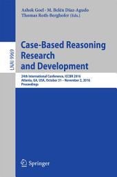 Case-Based Reasoning Research and Development: 24th International Conference, ICCBR 2016, Atlanta, GA, USA, October 31 - November 2, 2016, Proceedings