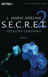 SECRET 2: Geteiltes Geheimnis - Roman