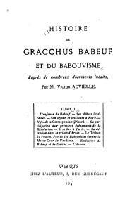 Histoire de Gracchus Babeuf et du babouvisme: d'après de nombreux documents inédits, Volume1