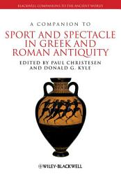 A Companion to Sport and Spectacle in Greek and Roman Antiquity PDF