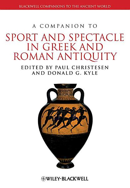 A Companion to Sport and Spectacle in Greek and Roman Antiquity