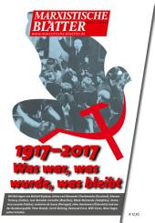 1917-2017 - Was war, was wurde, was bleibt: Marxistische Blätter 3_2017