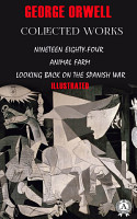 Collected works  Nineteen Eighty Four  Animal farm  Looking back on the Spanish War  Illustrated PDF