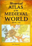 Historical Atlas of the Medieval World  AD 600 1492