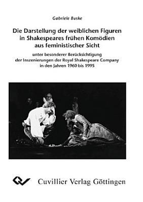 Die Darstellung der weiblichen Figuren in Shakespeares fr  hen Kom  dien aus feministischer Sicht PDF