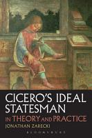 Cicero s Ideal Statesman in Theory and Practice PDF