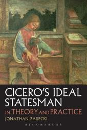 Cicero's Ideal Statesman in Theory and Practice