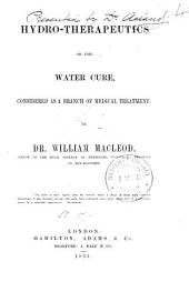Hydro-therapeutics Or the Water Cure: Considered as a Branch of Medical Treatment, Volume 4