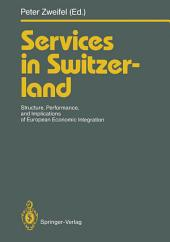 Services in Switzerland: Structure, Performance, and Implications of European Economic Integration
