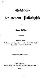 Geschichte der neuern Philosophie: Immanuel Kant ; Band 1, Entstehung und Begründung der kritischen Philosophie. Die Kritik der reinen Vernunft, Band 3