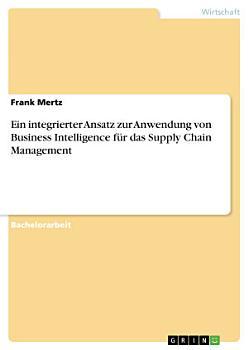Ein integrierter Ansatz zur Anwendung von Business Intelligence f  r das Supply Chain Management PDF