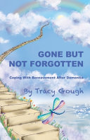 Gone But Not Forgotten  Coping with Bereavement After Dementia