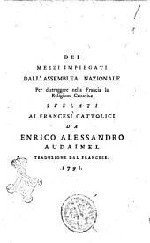 Dei mezzi impiegati dall'Assemblea nazionale per distruggere nella Francia la religione cattolica svelati ai francesi cattolici da Enrico Alessandro Audainel. Traduzione dal francese
