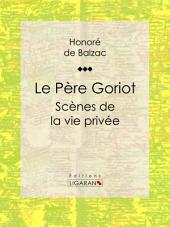 Le Père Goriot: Scènes de la vie privée