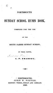 Portsmouth Sunday School Hymn Book: Compiled for the Use of the South Parish Sunday School