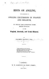 Hints on Angling: With Suggestions for Angling Excursions in France and Belgium, to which are Appended Some Brief Notices of the English, Scottish, and Irish Waters