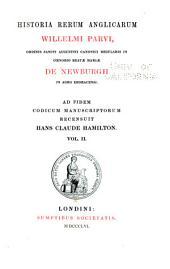 Historia rerum anglicarum Willelmi Parvi: ordinis Sancti Augustini canonici regularis in cœnobio Beatæ Mariæ de Newburgh, Volume 2