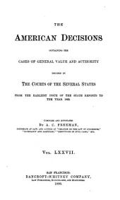 The American Decisions: Containing All the Cases of General Value and Authority Decided in the Courts of the Several States, from the Earliest Issue of the State Reports [1760] to the Year 1869, Volume 77
