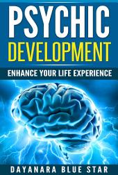 Psychic Development: Enhance Your Life Experience