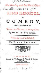She Wou'd, and She Wou'd Not: Or the Kind Imposter. A Comedy, as it is Acted at the Theatre-Royal in Drury-Lane. By His Majesty's Servants. Written by Mr. Cibber