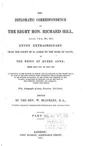 The Diplomatic Correspondence of the Right Hon. Richard Hill ...: Envoy Extraordinary from the Court of St. James to the Duke of Savoy ... from July 1703, to May 1706 ...