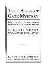The Albert Gate mystery: being further adventures of Reginald Brett, barrister dectective