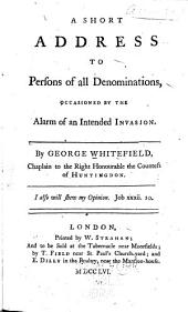 A Short Address to Persons of All Denominations, Occasioned by the Alarm of an Intended Invasion