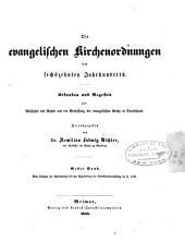 Die evangelischen Kirchenordnungen des sechszehnten Jahrhunderts: Urkunden und Regesten zur Geschichte des Rechts und der Verfassung der evangelischen Kirche in Deutschland