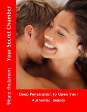 Your Secret Chamber: Deep Penetration to Open Your Authentic Self