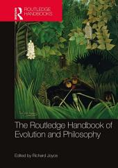 The Routledge Handbook of Evolution and Philosophy