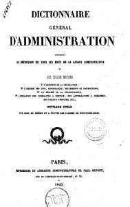 Dictionnaire general d administration contenant la definition de tous les mots de la langue administrative et sur chaque matiere      PDF