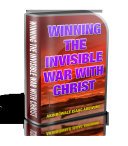 WINNING THE INVISIBLE WAR WITH CHRIST