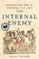 The Internal Enemy  Slavery and War in Virginia  1772 1832 PDF
