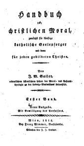 Handbuch Der Christlichen Moral: Zun Chst F R K Nftige Katholische Seelensorger Und Dann F R Jeden Gebildeten Christen, Volume 3