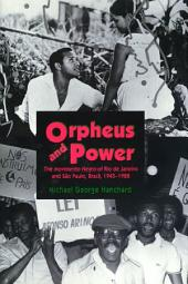 """Orpheus and Power: The """"Movimento Negro"""" of Rio de Janeiro and São Paulo, Brazil 1945-1988"""