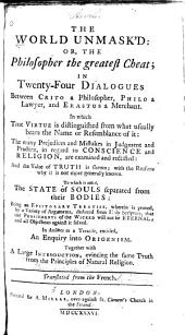 The World Unmask'd: Or, The Philosopher the Greatest Cheat. In Twenty-four Dialogues Between Crito a Philosopher, Philo a Lawyer, and Erastus a Merchant. To which is Added The State of Souls Separated from Their Bodies. In Answer to a Treatise Entitled An Enquiry Into Origenism