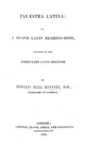 Palaestra Latina: or, a second Latin Reading-Book, adapted to the Elementary Latin Grammar